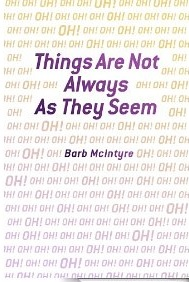 Things Are Not Always as They Seem_Barb McIntyre